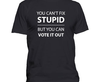 Funny Political t shirt, Politics, You Cant Fix Stupid, Republican, Democrat, Vote, Election Day Tee, Funny T-shirt, Political Gift 208-35
