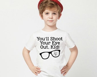 You'll shoot your eye out kid!, A Christmas Story Quote, Christmas Story Tee, Kids Ralphie Tee, Christmas Tee, Christmas Movie Quote tee