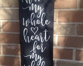 "You Have My Whole Heart For My Whole Life/Home Decor/Family Sign/Wedding Sign/Rustic Decor/Country Decor/Mother/Grandmother/Child/7.5"" x 24"""