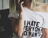 I Hate Everyone And Pants Tee, Off Shoulder Top, Hipster Tee, Oversized Sweatshirt, I hate Pants Shirt, No Pants Tee, Funny Graphic Tee