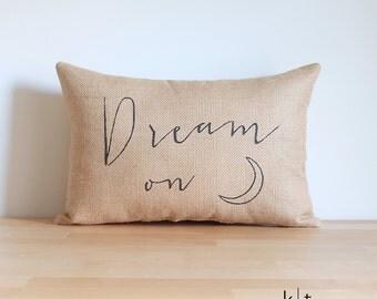 Dream on Pillow - Cotton Canvas or Burlap Pillow - Moon Pillow - Bedding - Dreamy Pillow - Dream On