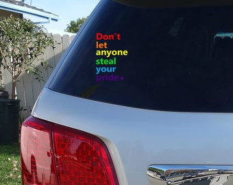 Gay Pride Car Decal | Don't Let Anyone Steal Your Pride | gay pride | pride sticker | gay pride rainbow