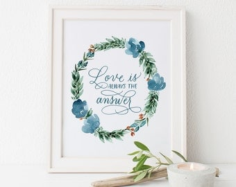 Love Is Always the Answer Watercolor Print – Quote Print Handlettered Quote Print Calligraphy Print Floral Watercolor – Art Print 8X10