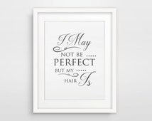 I May Not Be Perfect But My Hair Is / Hairdresser Gift / Gifts For Hairdresser / Hair Salon Decor / Hair Salon Art / Hair Stylist Gift