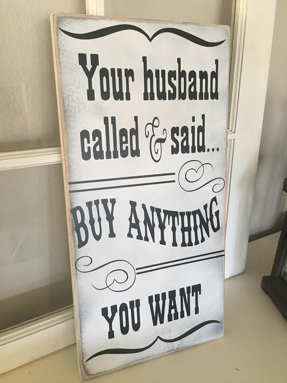 Your Husband Called He Said To Buy Anything By