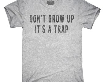 Don't Grow Up It's A Trap T-Shirt, Hoodie, Tank Top, Gifts