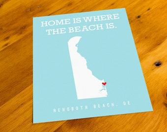 Rehoboth Beach, DE - Home Is Where The Beach Is - Art Print  - Your Choice of Size & Color!