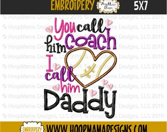 You Call Him Coach I Call Him Daddy - Football 4x4 5x7 6x10 Machine Embroidery Design File Pattern dst pes pec hus vip vp3 exp xxx jef