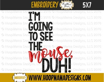 I'm Going To See The Mouse, Duh! 4x4 5x7 6x10 Machine Embroidery Design pes jef dst hus vip vp3 xxx exp
