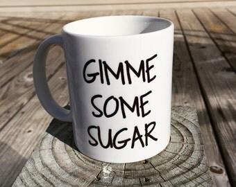 Gimme Some Sugar - Coffee Mug