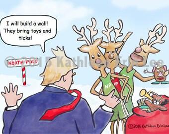 "Trump Christmas Card,  Donald Trump Cartoon ""I Will Build A Wall!"" North Pole, Reindeer"