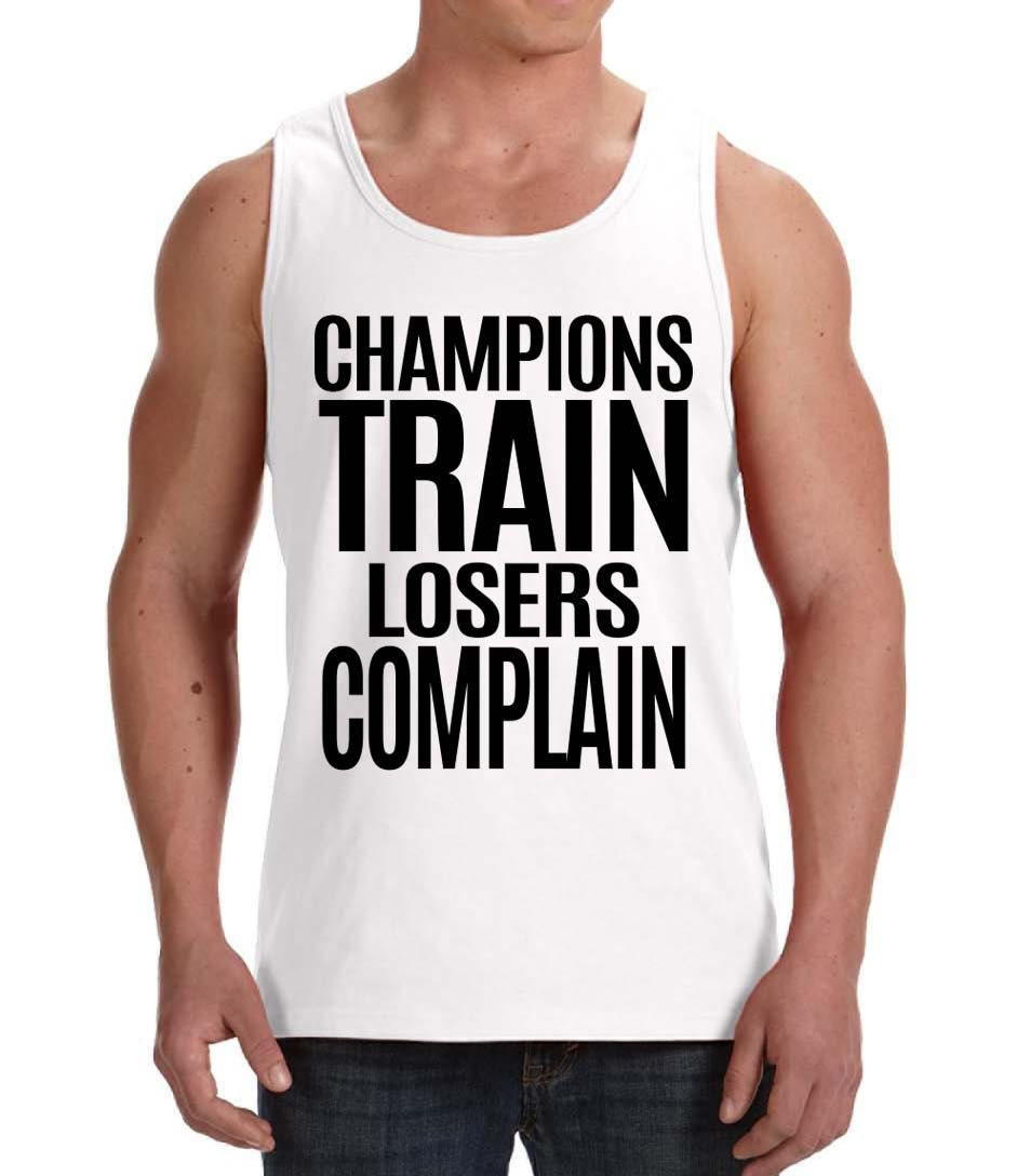 Motivational Quotes For Sports Teams: Champions Train Losers Complain Unisex Tank Top By