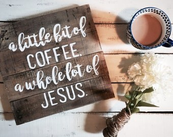 Wooden Sign - A Little Bit of Coffee and a Whole Lot of Jesus