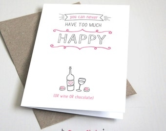 You can never have too much happy or wine or chocolate CARD / Friend / Pink and Grey / 5x7 Folded Card – Printable DIY, Instant Download