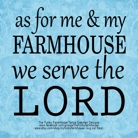 "SVG & PNG - ""as for me and my farmhouse ...we serve the LORD"""