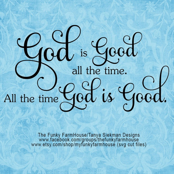 """SVG, & PNG -  """"God is good all the time.  All the time God is good. """""""