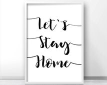 Digital Download Print, Instant Download Printable Art, Home Decor Wall Art Print, Let's Stay Home Quote Print, Typography Printable Poster