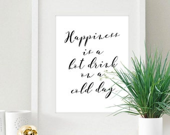 Happiness is a Hot Drink on a Cold Drink Black & White 8x10 inch Poster Print - P1206