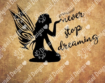 Fairy Svg Dxf PNG Fcm Eps Ai Cut file For Silhouette Cut File for Cricut. Never Stop Dreaming SVG Fairy Cut file