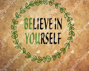 Believe in Yourself SVG PNG DXF Eps Fcm Ai Cut file for Silhouette Inspirational svg Motivational design
