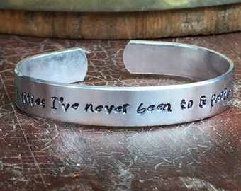 """I'm in love with cities I've never been to & people I've never met. - Cuff Bracelet Personalized  Custom Jewelry Hand Stamped 1/2"""" Aluminum"""
