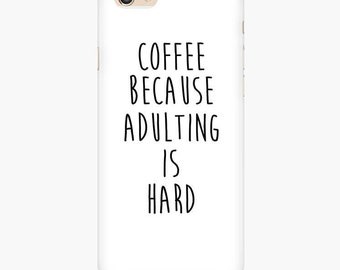 Coffee Because Adulting is Hard iPhone 7/ 7 Plus, 6S Case,  Funny iPhone SE Case, Coffee iPhone 6, 5/5S Cover, Phone Case for iPhone 4/4S