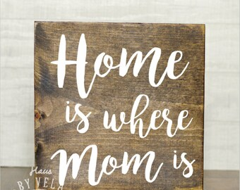 Mother's Day Gift - Home is where Mom is -Wooden Sign