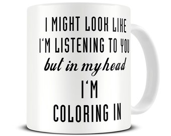 Coloring Mug - In My Head I'm Coloring In Coffee Mug - Coloring Gifts - Colouring - Pen - Pencil Holder - MG601