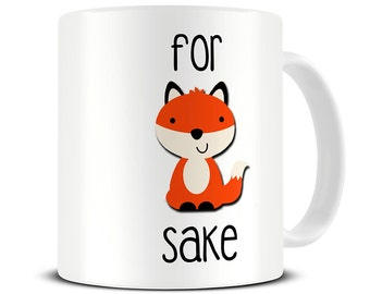 Coffee Mug - Funny Fox Mug - For Fox Sake Mug - Funny Mugs - Gift for Mom - MG426
