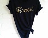 Fiance TShirt. Fiance Shirt. Engagement Shirt. Valentines Gift. Wedding Shirt. Bride To Be Shirt. Fiance Tshirt. Bride Shirt.