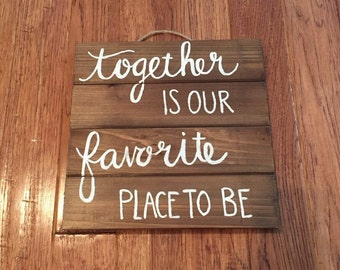 """Wooden """"Together is Our Favorite Place to Be"""" Sign"""