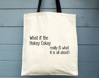 What if the Hokey Cokey Really Is What It's All About, Canvas Tote Bag, Shopping Bag, Cotton Bag, Shopper, Market Bag, Grocery Bag, Funny
