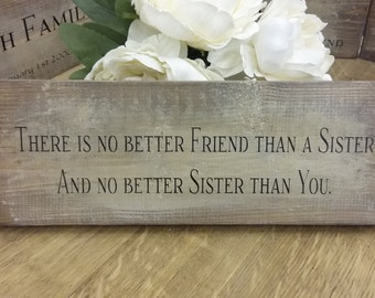 Handmade Wooden Shabby Chic Rustic Sign There Is No Better Friend Than A Sister ..Great Gift
