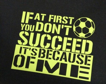 Kids Soccer Shirts - If at first you don't succeed it's because of me.