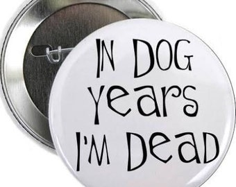 In Dog Years I'm Dead- Button 1.25