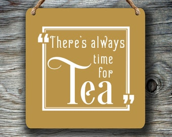 TEA SIGN Sign,Cute Tea sign Wall Hanging,Wall Decor and Wall Signs,Tea Quote signs,Tea Quote Art,There's always time for TEA