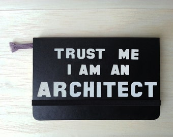 Trust me I am an Architect notebook / Limited Edition