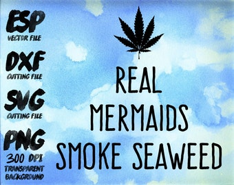 Real mermaids smoke seaweed  Clipart , SVG Cutting , ESP Vectors files , T shirt , iron on , sticker ,Personal Use