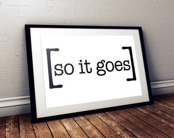 Instant Download: So It Goes Vonnegut wall art print decoration, typographic print