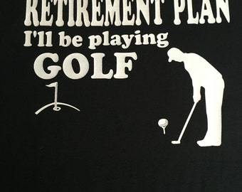 I have a retirement plan golfing