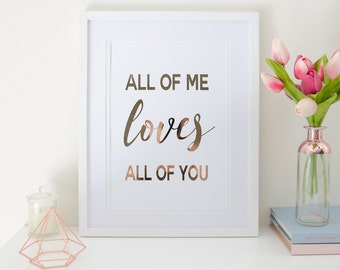 All of me loves all of you - rose gold foil print