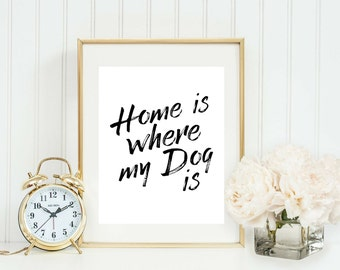 Home is Where My Dog Is Printable - Dog Lover Gift - Pet Gift - Pet Lover Sign - Pet Printable - Printable Quote - Printable Art - Home Sign