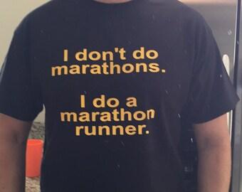I don't do marathons. I do a marathon Runner. Men's T-shirt