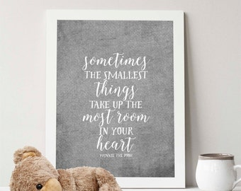 Buy One Get One, Sometimes the smallest things take up the most room in your heart,8x10 or 11x14, children's print, Winnie the Pooh quote