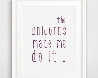 The Unicorns Made me Do it, Funny Poster, Modern Home Decor, Hipster, Minimalist Design, Arrow Font Typography, Printable Sign, Wall Art