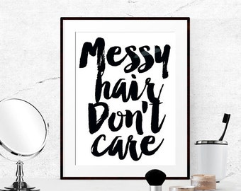 Messy hair dont care poster, Bathroom wall art, Fashion quotes, Bedroom prints, Dorm room art, Art for bathroom