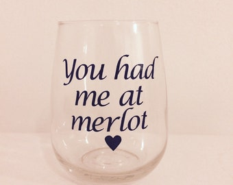 You had me at Merlot wine glass/ Stemless wine glass