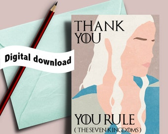 Daenerys Thank you card, Game of Thrones card, You rule, Daenerys Targaryen, you rule the seven kingdoms, printable game of Thrones card