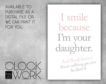 Wall Art, Prints, Home Decor, Nursery Prints, Printed or Digital File Available, I smile because I'm your daughter