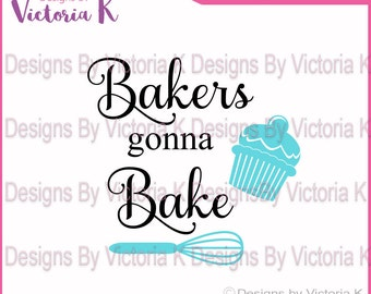 Bakers Gonna Bake, Cupcake, Baking, SVG, DXF, EPS Files, Cricut Design Space, Vinyl cut Files